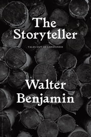 The Storyteller - Tales out of Loneliness ebook by Walter Benjamin