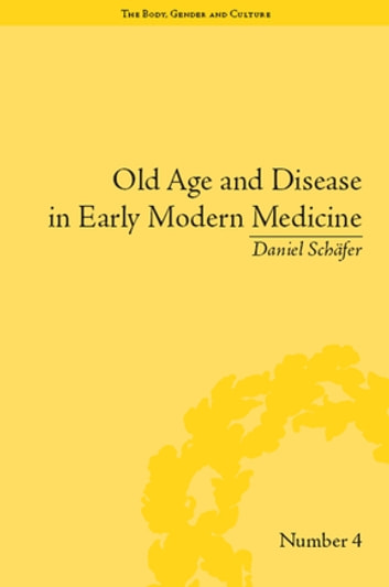 Old Age and Disease in Early Modern Medicine ebook by Daniel Schäfer