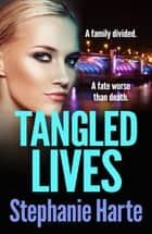 Tangled Lives - A gripping new gangland crime novel ebook by Stephanie Harte