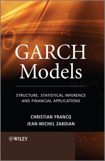 GARCH Models - Structure, Statistical Inference and Financial Applications ebook by Christian Francq,Jean-Michel Zakoian