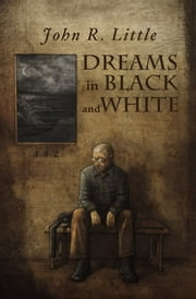 Dreams in Black and White ebook by John R. Little