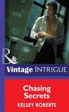 Chasing Secrets (Mills & Boon Intrigue) (The Landry Brothers, Book 4) ebook by Kelsey Roberts