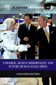 Universe, Human Immortality and Future Human Evaluation ebook by Alexander Bolonkin