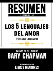 Resumen Extendido De Los 5 Lenguajes Del Amor (The 5 Love Languages) – Basado En El Libro De Gary Chapman ebooks by Libros Mentores