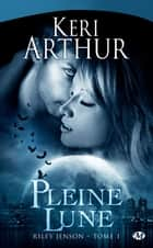 Pleine lune - Riley Jenson, T1 ebook by Keri Arthur