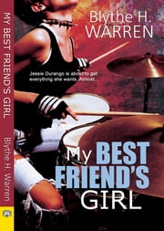 My Best Friend's Girl ebook by Blythe H. Warren