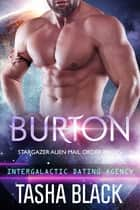 Burton: Stargazer Alien Mail Order Brides #14 (Intergalactic Dating Agency) ebook by Tasha Black