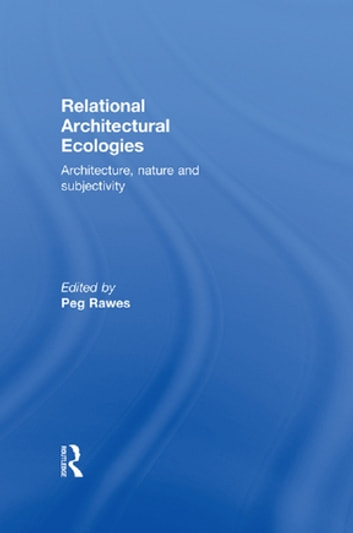 Relational Architectural Ecologies - Architecture, Nature and Subjectivity ebook by