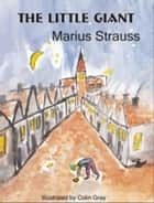 The Little Giant ebook by Marius Strauss