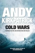 Cold Wars - Climbing the fine line between risk and reality ebook by Andy Kirkpatrick