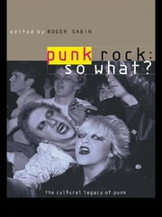 Punk Rock: So What? - The Cultural Legacy of Punk ebook by Roger Sabin