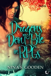 Dragons Don't Bite in RPGs ebook by Nina S. Gooden
