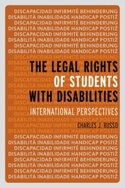 The Legal Rights of Students with Disabilities - International Perspectives ebook by Bronagh Byrne,Greg M. Dickinson,Kate Diesfeld,Petra Engelbrecht,John Hancock,Neville Harris,Jim Jackson,Laura Lundy,Allan G. Osborne Jr.,Nina Ranieri,Marius Smit,M K. Teh,Fatt Hee Tie,Sally Varnham,Ran Zhang,Charles J. Russo, Ed.D., J.D., Panzer Chair in Education, University of Dayton