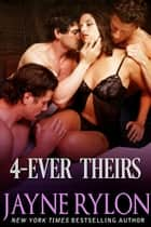 4-Ever Theirs ebook by Jayne Rylon