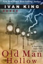 Old Man Hollow ebook by Ivan King