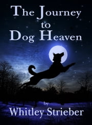 The Journey to Dog Heaven ebook by Whitley Strieber