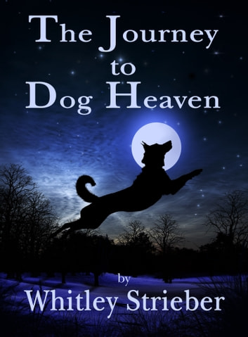 The Journey To Dog Heaven Ebook By Whitley Strieber 6230000001167