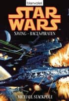 Star Wars. X-Wing. Bacta-Piraten ebook by Michael A. Stackpole, Regina Winter