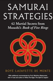 Samurai Strategies - 42 Martial Secrets from Musashi's Book of Five Rings ebook by Boye Lafayette De Mente,Michihiro Matsumoto
