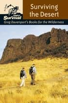 Surviving the Desert - Greg Davenport's Books for the Wilderness ebook by Gregory J. Davenport