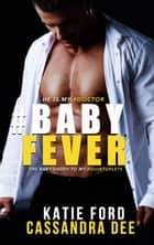 #BABYFEVER - A Quintuplet Secret Baby Medical Romance ebook by Cassandra Dee, Katie Ford