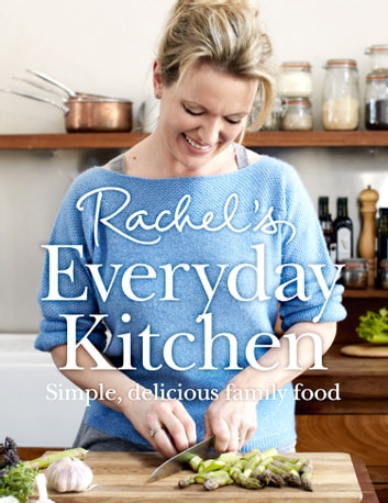 Rachel's Everyday Kitchen: Simple, delicious family food ebook by Rachel Allen