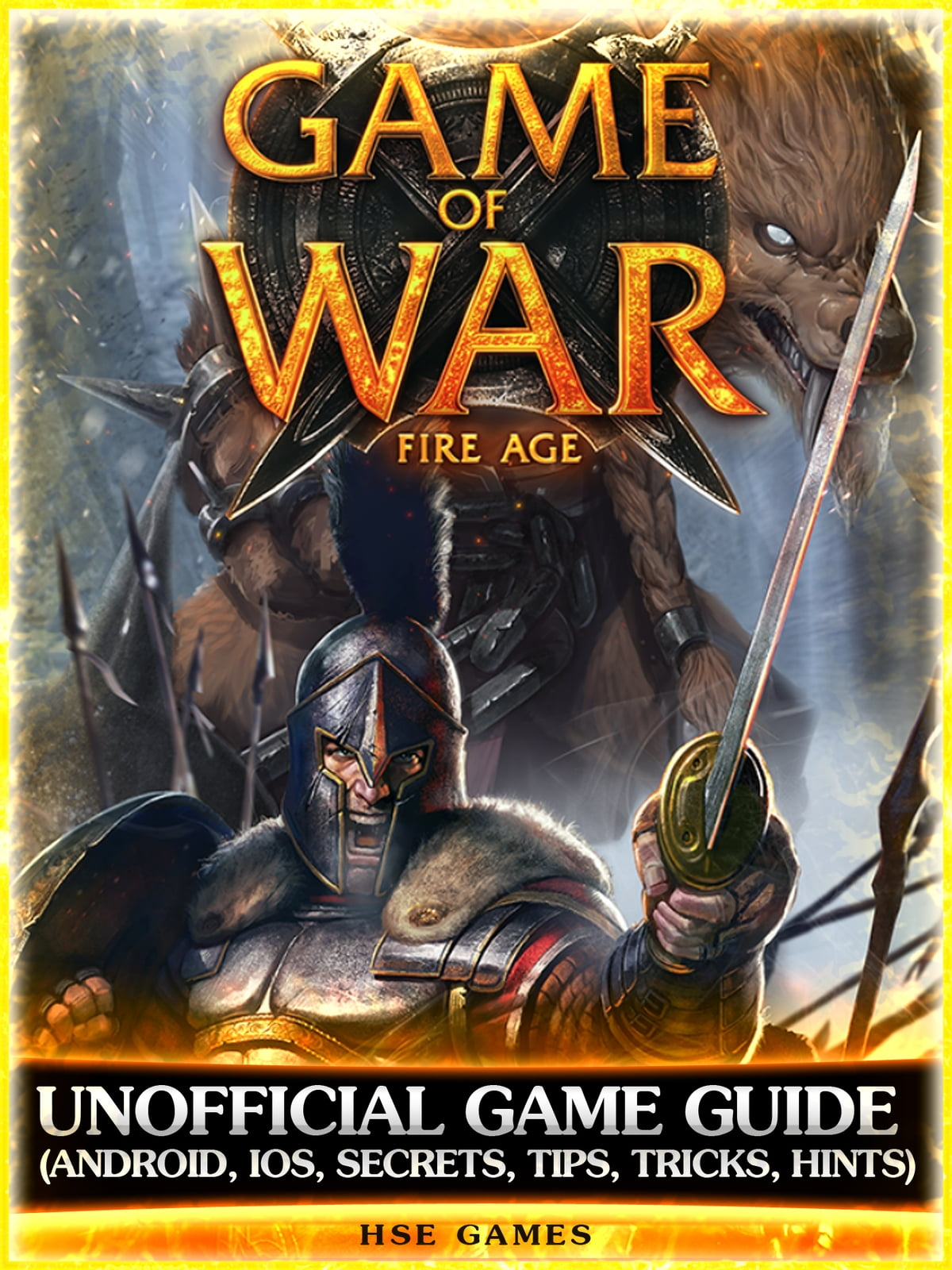 Game of War Fire Age Unofficial Game Guide (Android, Ios, Secrets, Tips,  Tricks, Hints) ebook by Hse Games - Rakuten Kobo
