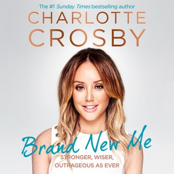 Brand New Me - More honest, heart-warming and hilarious antics from reality TV's biggest star audiobook by Charlotte Crosby