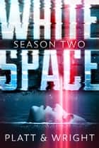 WhiteSpace: Season Two ebook by Sean Platt, David Wright