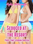 Seduced at the Resort ebook by Kylie Ashcroft