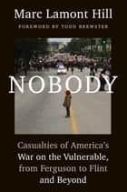 Nobody - Casualties of America's War on the Vulnerable, from Ferguson to Flint and Beyond ebook by Marc Lamont Hill, Todd Brewster