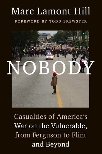 Nobody - Casualties of America's War on the Vulnerable, from Ferguson to Flint and Beyond ebook by Marc Lamont Hill
