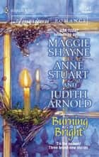 Burning Bright - An Anthology ebook by Maggie Shayne, Anne Stuart, Judith Arnold