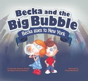 Becka and the Big Bubble - Becka goes to New York City ebook by Gretchen Schomer Wendel,Adam Anthomy Schomer,Damon Renthrope