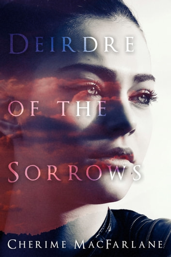 Deirdre of the Sorrows ebook by Cherime MacFarlane