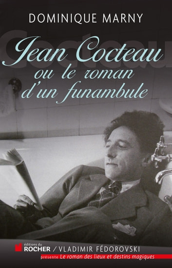 Jean Cocteau, le roman d'un funambule ebook by Dominique Marny