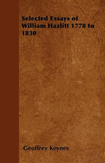 Selected Essays of William Hazlitt 1778 to 1830 ebook by Geoffrey Keynes