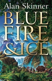 Blue Fire and Ice ebook by Alan Skinner
