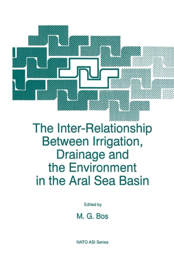 The Inter-Relationship Between Irrigation, Drainage and the Environment in the Aral Sea Basin ebook by