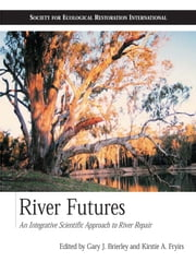 River Futures - An Integrative Scientific Approach to River Repair ebook by Richard J. Hobbs,Gary J. Brierley,Gary J. Brierley,Kirstie A. Fryirs