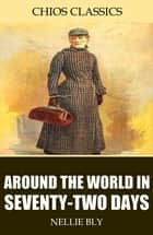 Around the World in Seventy-Two Days ebook by Nellie Bly