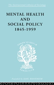Mental Health and Social Policy, 1845-1959 ebook by Kathleen Jones