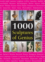 1000 Scupltures of Genius ebook by Joseph Manca,Patrick Bade,Sarah Costello