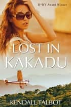 Lost In Kakadu ebook by Kendall Talbot
