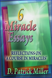 Six Miracle Essays ebook by D. Patrick Miller