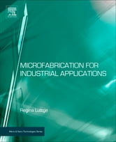 Microfabrication for Industrial Applications ebook by Regina Luttge
