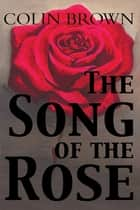 The Song of the Rose ebook by Colin Brown
