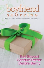 Boyfriend Shopping - Shopping for My Boyfriend\My Only Wish\All I Want for Christmas Is You ebook by Earl Sewell,Caridad Ferrer,Deidre Berry
