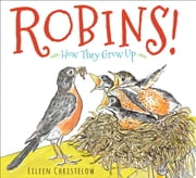 Robins! - How They Grow Up ebook by Eileen Christelow
