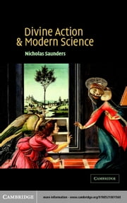 Divine Action and Modern Science ebook by Saunders, Nicholas